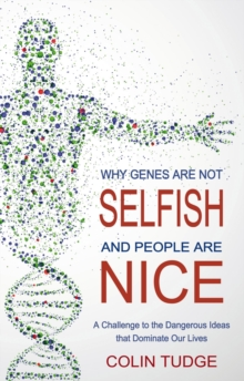 Why Genes are Not Selfish and People are Nice : A Challenge to the Dangerous Ideas That Dominate Our Lives, Paperback Book