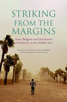 Striking From The Margins : State, Religion and Devolution of Authority in the Middle East, Paperback / softback Book