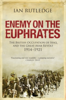 Enemy on the Euphrates : The British Occupation of Iraq and the Great Arab Revolt 1914-1921, Hardback Book