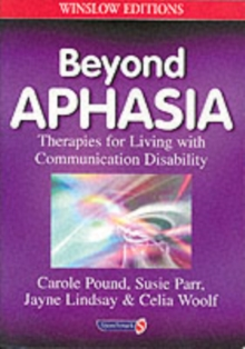 Beyond Aphasia : Therapies For Living With Communication Disability, Paperback Book