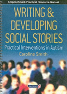 Writing and Developing Social Stories : Practical Interventions in Autism, Paperback Book