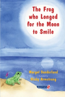 The Frog Who Longed for the Moon to Smile : A Story for Children Who Yearn for Someone They Love, Paperback Book