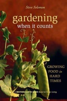 Gardening When It Counts : Growing Food in Hard Times, Paperback / softback Book
