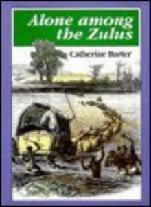 Alone Among the Zulus : The Narrative of a Journey Through the Zulu Country