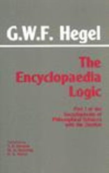 The Encyclopaedia Logic : Part I of the Encyclopaedia of the Philosophical Sciences with the Zustze, Paperback Book