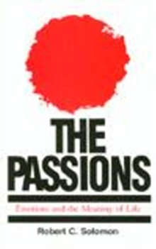 The Passions : Emotions and the Meaning of Life, Paperback Book