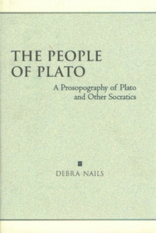The People of Plato : A Prosopography of Plato and Other Socratics, Hardback Book