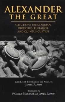 Alexander The Great : Selections from Arrian, Diodorus, Plutarch, and Quintus Curtius, Paperback Book
