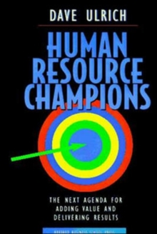 Human Resource Champions : The Next Agenda for Adding Value and Delivering Results, Hardback Book