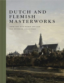 Dutch and Flemish Masterworks from the Rose-Marie and Eijk van Otterloo Collection : A Supplement to Golden, Hardback Book