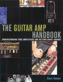 Dave Hunter : The Guitar Amp Handbook - Understanding Tube Amplifiers and Getting Great Sounds, Paperback Book