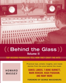 Howard Massey : Behind the Glass Top Record Producers Tell How They Craft the Hits Volume 2, Paperback Book