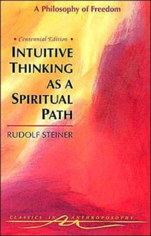 Intuitive Thinking as a Spiritual Path : Philosophy of Freedom, Paperback Book