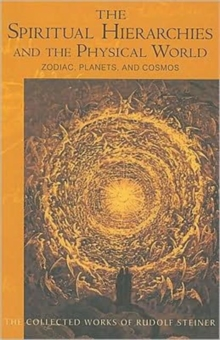 Spiritual Hierarchies and the Physical World : Zodiac, Planets and Cosmos, Paperback Book