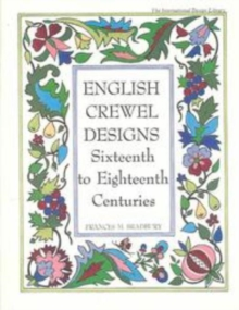 English Crewel Designs : Sixteenth to Eighteenth Centuries, Paperback Book