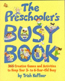 The Preschooler's Busy Book : 365 Creative Games and Activities to Occupy Your 3 to 6 Year-old, Paperback Book