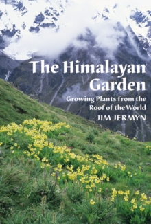 The Himalayan Garden : Growing Plants from the Roof of the World, Hardback Book