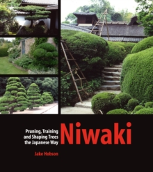 Niwaki : Pruning, Training and Shaping Trees the Japanese Way, Hardback Book
