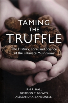 Taming the Truffle : The History, Lore, and Science of the Ultimate Mushroom, Hardback Book