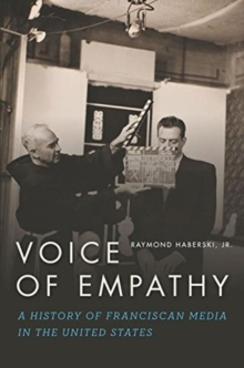 Voice of Empathy : A History of Franciscan Media in the United States, Paperback / softback Book