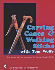 Carving Canes and Walking Sticks with Tom Wolfe, Paperback Book