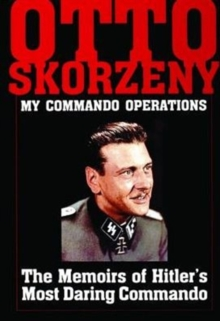 My Command Operations : Memoirs of Hitler's Most Daring Commando, Hardback Book