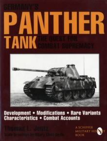 Germany's Panther Tank : The Quest for Combat Supremacy, Development Modifications, Rare Variants, Characteristics, Combat Accounts, Hardback Book