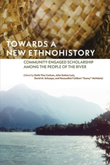 Towards a New Ethnohistory : Community-Engaged Scholarship among the People of the River, Paperback / softback Book