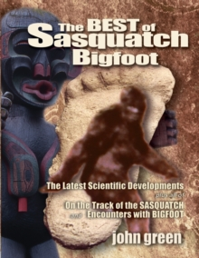 Best of Sasquatch Bigfoot : The Latest Scientific Developments Plus all of On the Track of the Sasquatch & Encounters with Bigfoot, Paperback Book