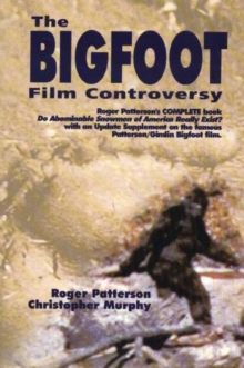 Bigfoot Film Controversy : The Original Roger Patterson book: Do Abominable Snowmen of America Really Exist?, Paperback / softback Book