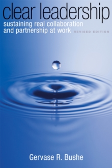 Clear Leadership : Sustaining Real Collaboration and Partnership at Work, Paperback Book