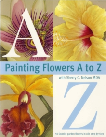 Painting Flowers from A-Z with Sherry C.Nelson, MDA, Paperback Book