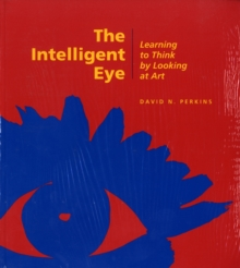 The Intelligent Eye - Learning to Think by Looking  at Art, Paperback Book