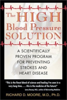 The High Blood Pressure Solution : A Natural Program for Preventing Strokes and Heart Disease, Paperback Book