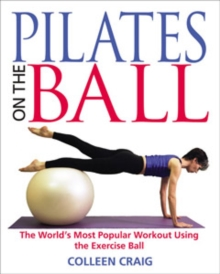 Pilates on the Ball : The Worlds Most Popular Workout Using the Exercise Ball, Paperback / softback Book
