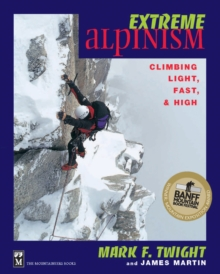 Extreme Alpinism : Climbing Light, Fast & High, Paperback Book