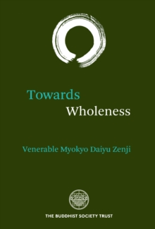 Towards Wholeness : Translations and Commentary by the Venerable Myokyo-ni, Paperback / softback Book