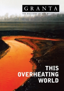 Granta 83: This Overheating World, Paperback Book