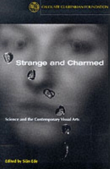 Strange and Charmed : Science and the Contemporary Visual Arts, Paperback Book