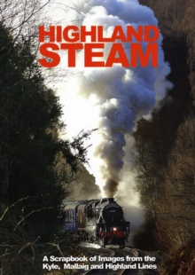 Highland Steam : A Scrapbook of Images from the 'Kyle, Mallaig and Highland Lines, Paperback Book