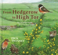 From Hedgerow to High Tor : The Wildlife Diary of a Country Artist, Hardback Book