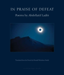 In Praise Of Defeat : Poems by Abdellatif Laabi, Paperback / softback Book