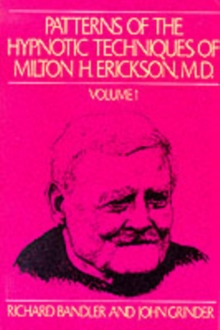 Patterns of the Hypnotic Techniques of Milton H.Erickson : v. 1, Paperback Book