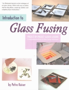 Introduction to Glass Fusing : Project-by-Project Guided Lessons, Paperback Book