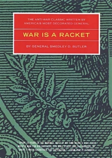 War is a Racket : The Antiwar Classic by America's Most Decorated General, Paperback Book