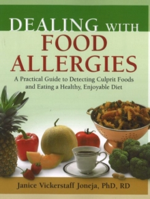 Dealing with Food Allergies : A Practical Guide to Detecting Culprit Foods and Eating a Healthy, Enjoyable Diet, Paperback Book