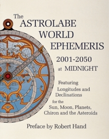 The Astrolabe World Ephemeris : 2001-2050 at Midnight, Paperback Book
