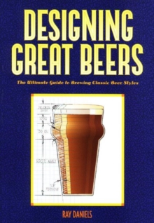Designing Great Beers : The Ultimate Guide to Brewing Classic Beer Styles, Paperback Book