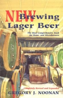 New Brewing Lager Beer : The Most Comprehensive Book for Home and Microbrewers, Paperback Book