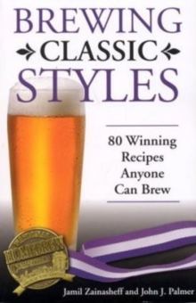 Brewing Classic Styles : 80 Winning Recipes Anyone Can Brew, Paperback Book